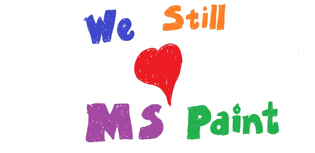 A water-color-like rendering reading 'We still 'heart' MS Paint'